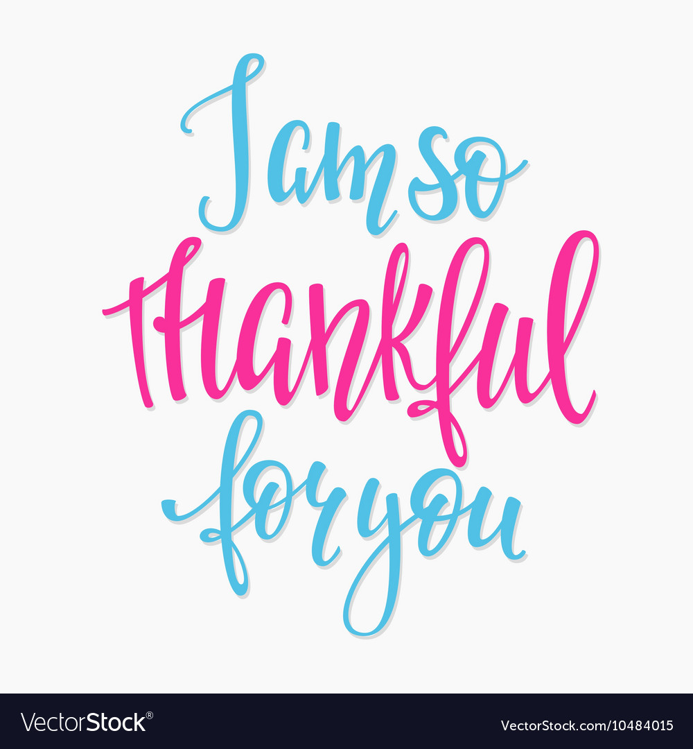 I am so thankful for you lettering typography vector image