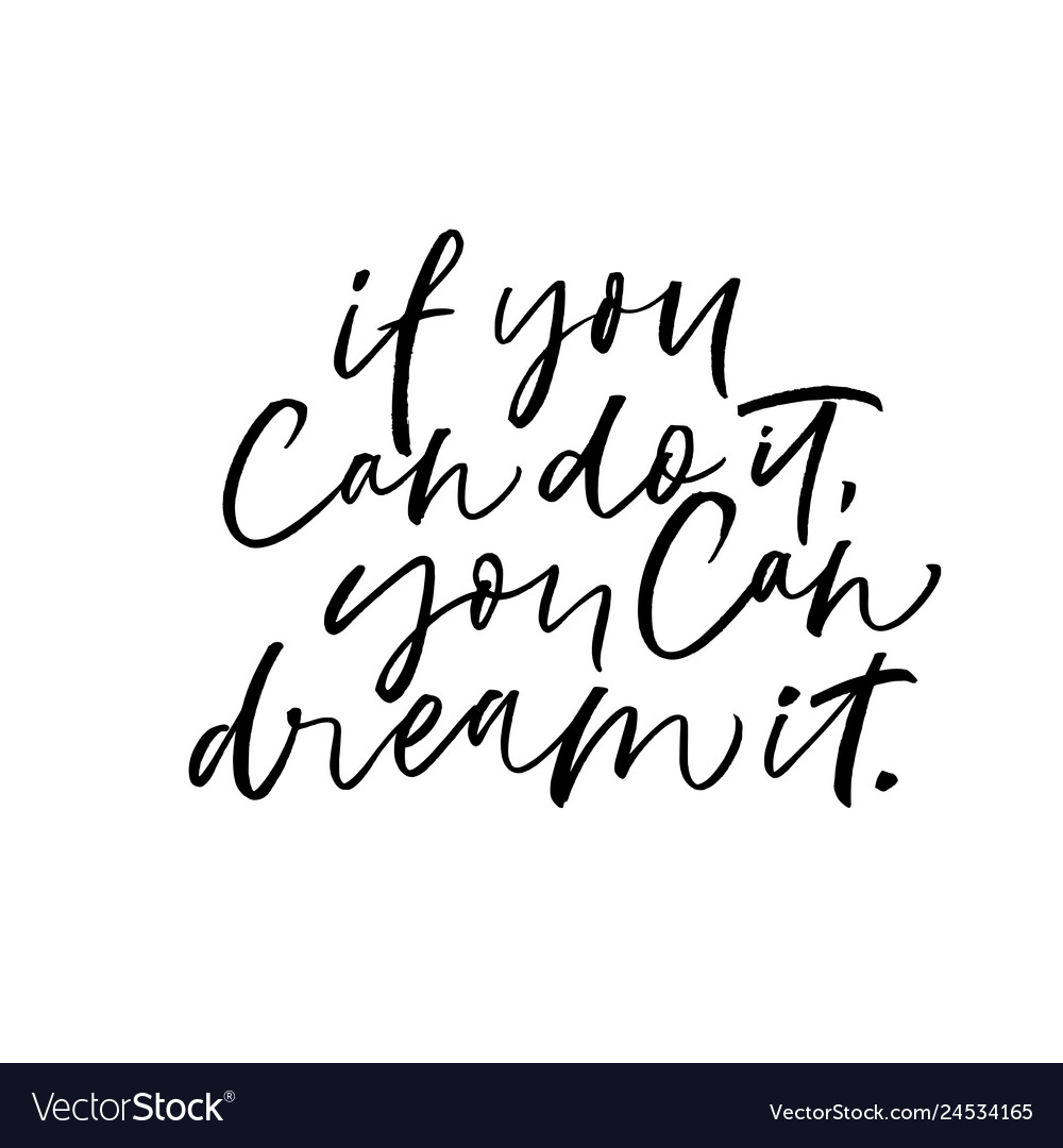 If you can do it you can dream it phrase