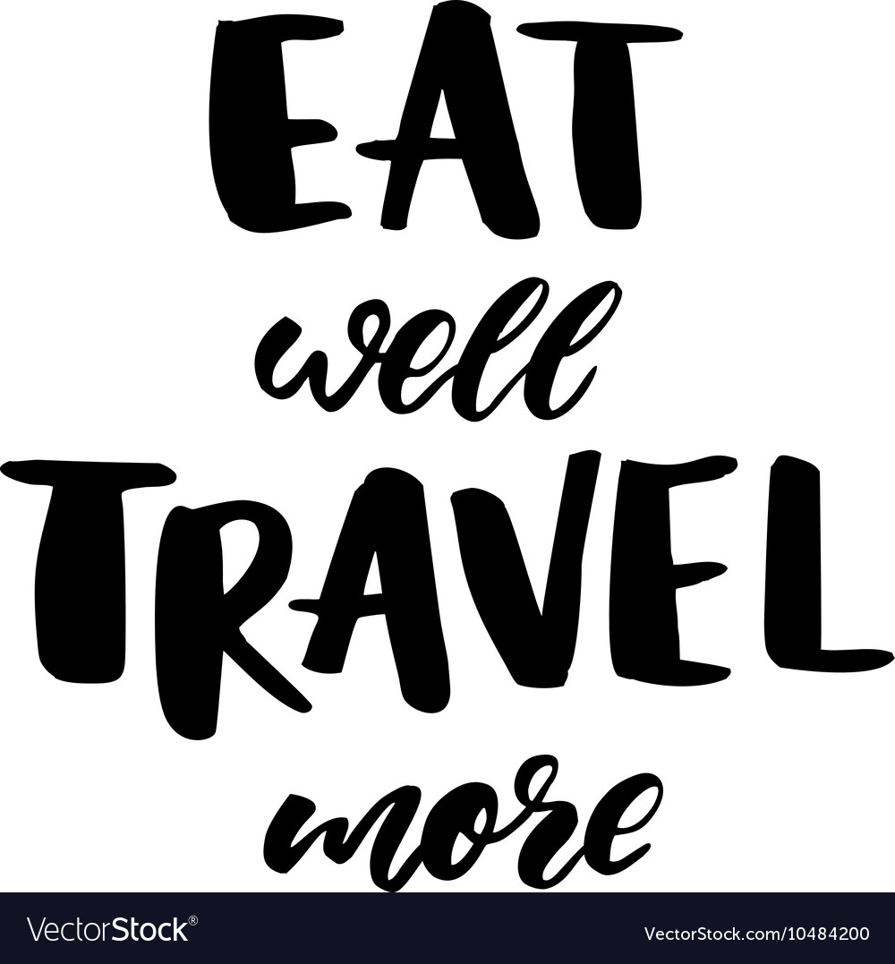 Eat well travel more modern style phrase