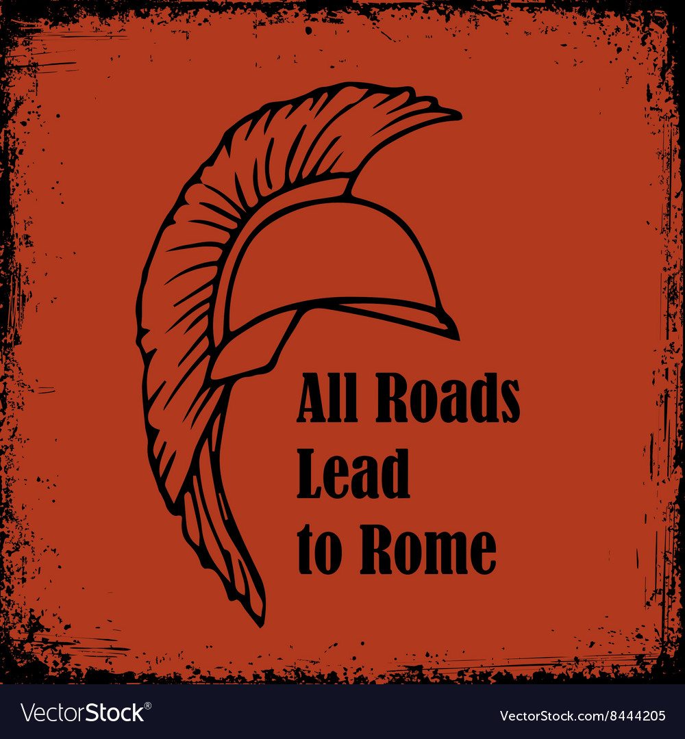 All roads lead to Rome quote Roman Helmet Greek