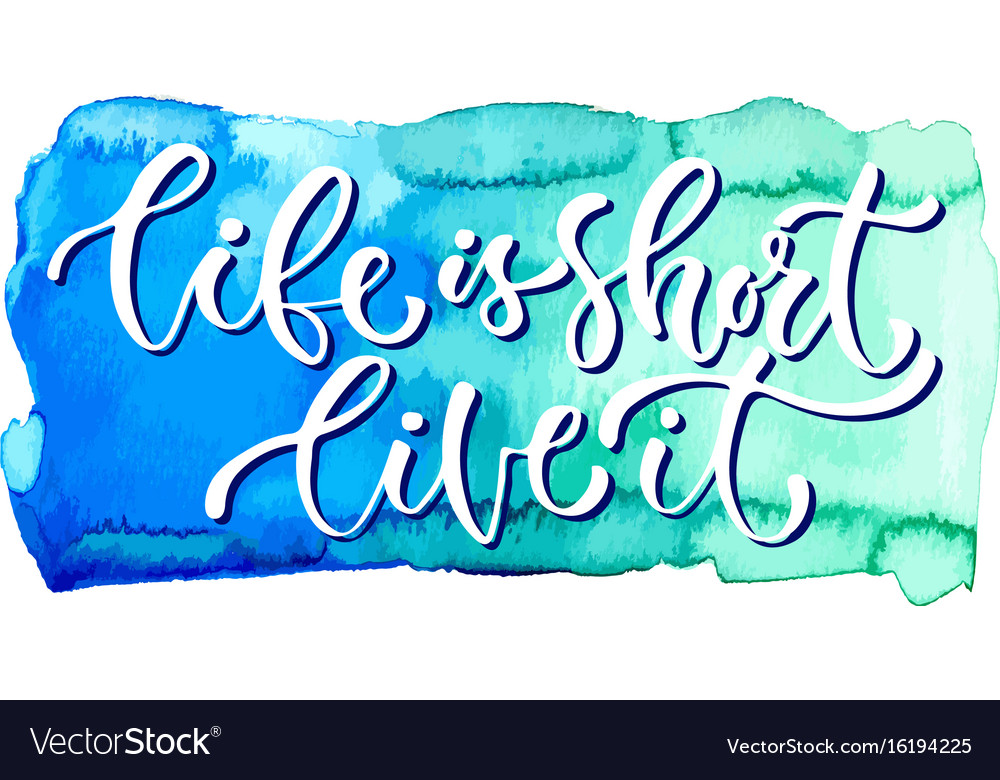 Inspirational calligraphy life is short live it vector image