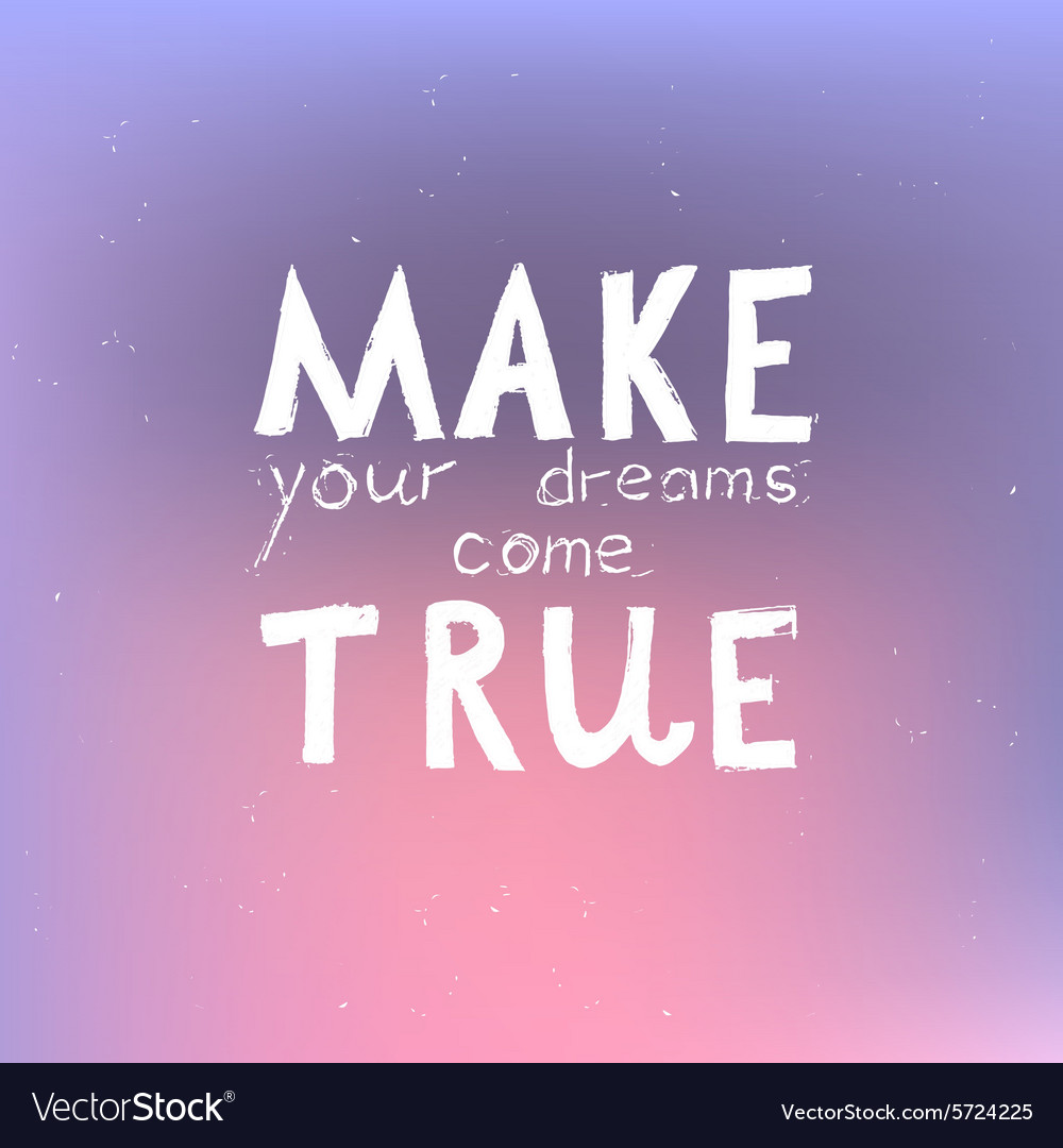 With Signature Make Your Dreams Come True Vector Image-1671