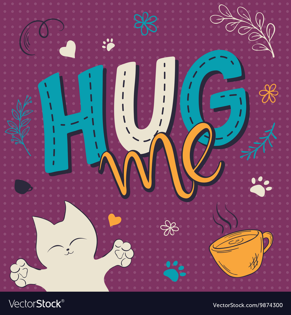 Hand lettering text - hug me There is cute fluffy vector image