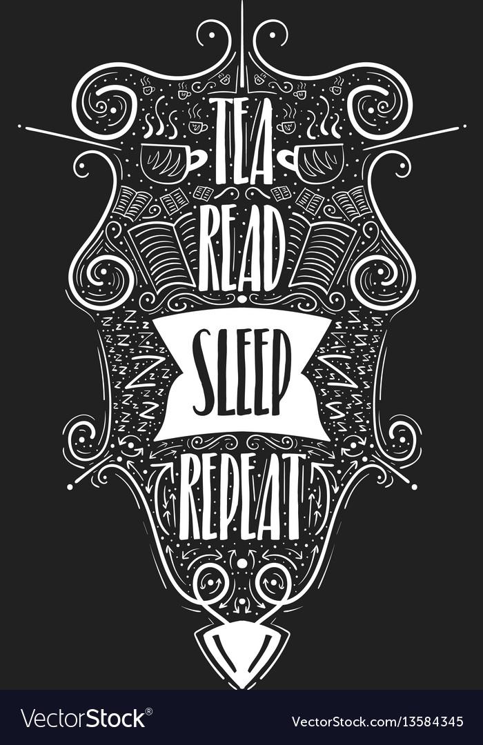 Tea read sleep repeat hand drawn label vector image