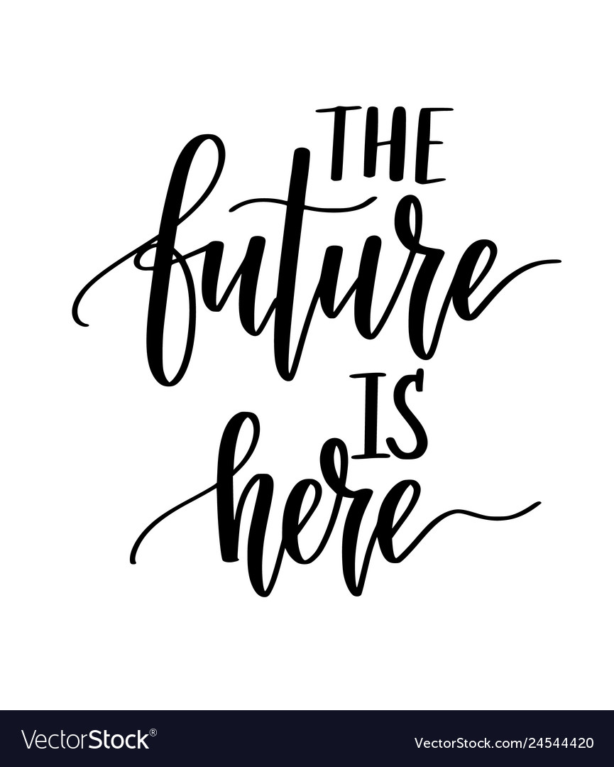 The future is here motivational inspiration