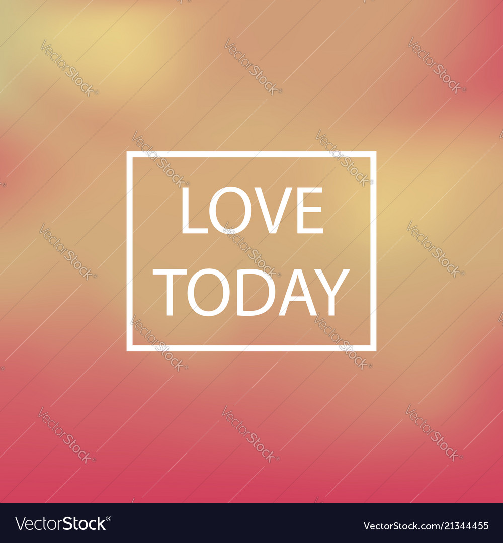 Blurred background text love today