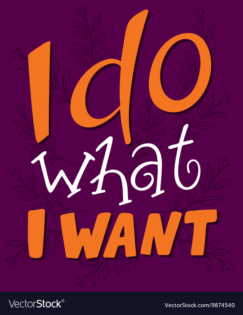 Hand lettering quote - I do what I want - on a