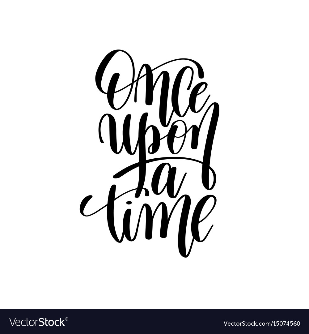 Once upon a time black and white hand lettering