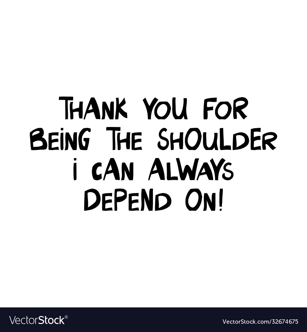Thank you for being shoulder i can always