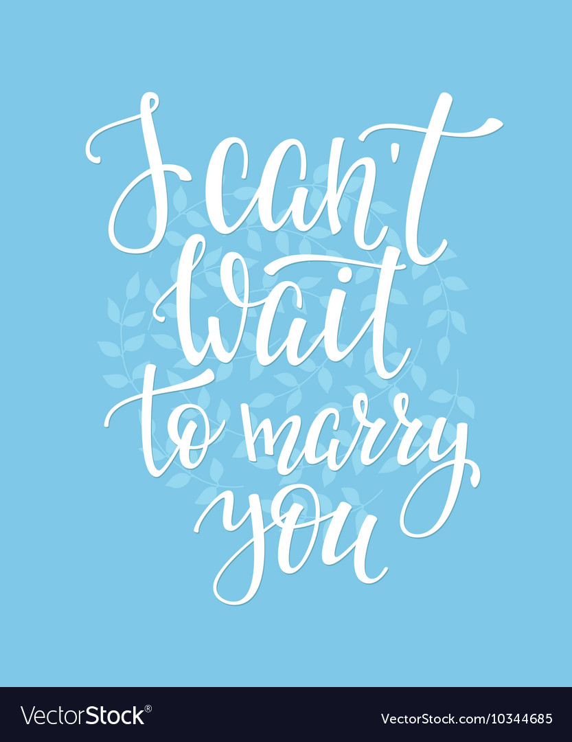 I cant wait to marry you Wedding sign vector image