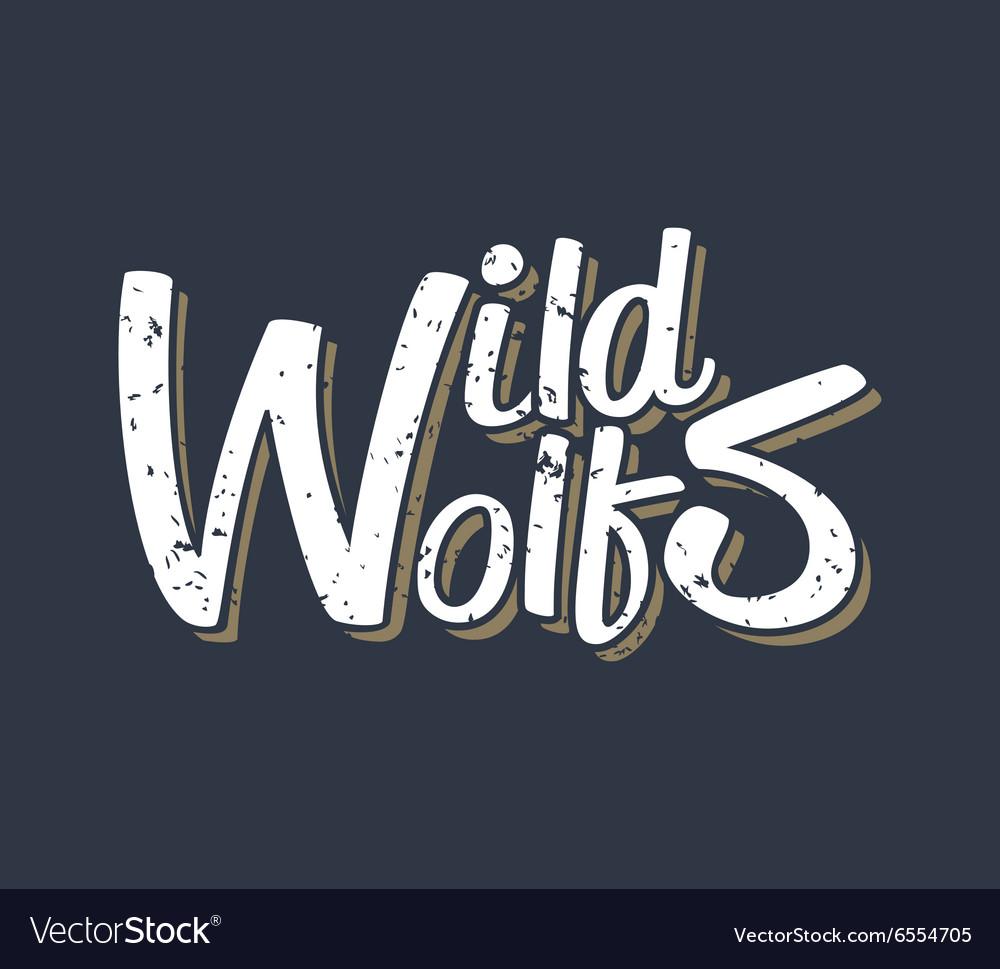 Wild wolf - creative quote hand drawn