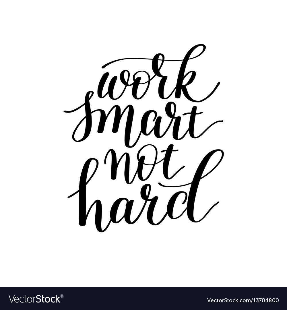Work smart not hard hand lettering about