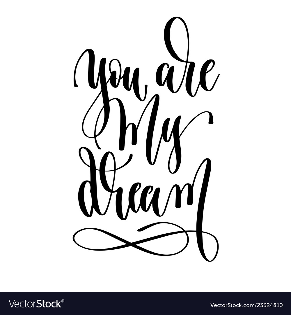 You are my dream - hand lettering inscription text