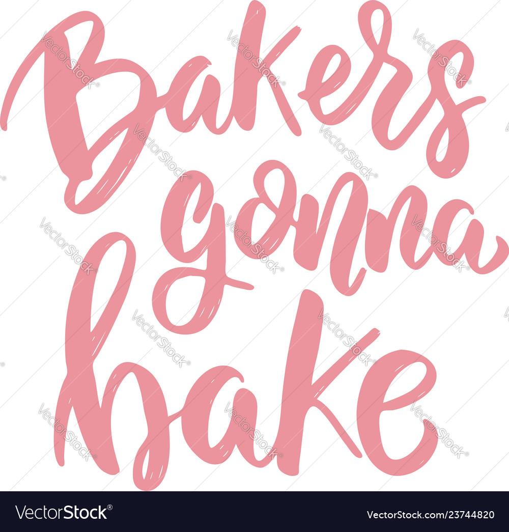 Bakers gonna bake lettering phrase on white
