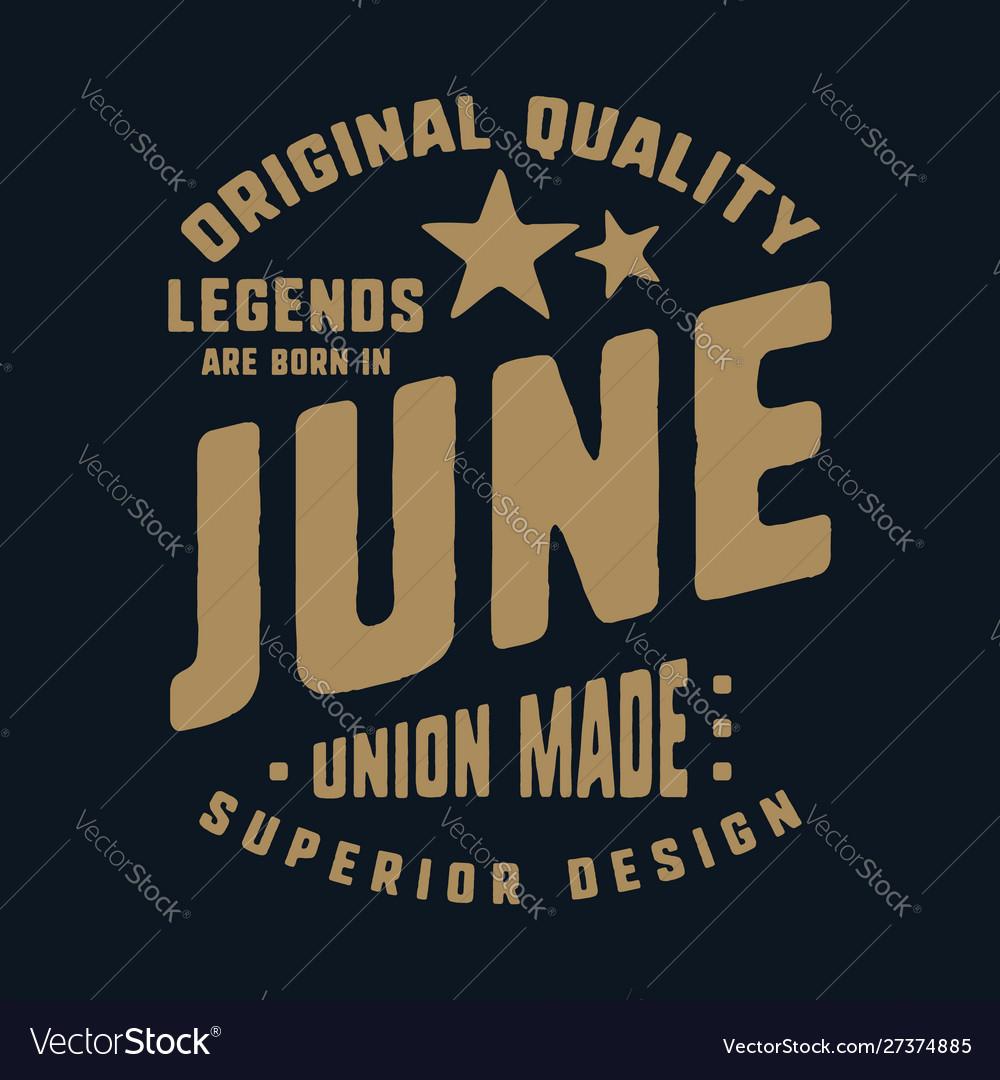 Legends are born in june t-shirt print design