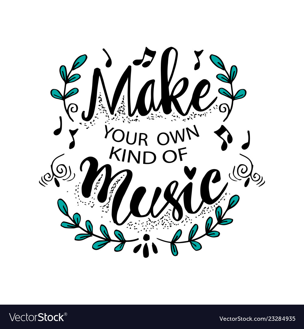 Make Your Own Kind Of Music Inspirational Quote Vector Image
