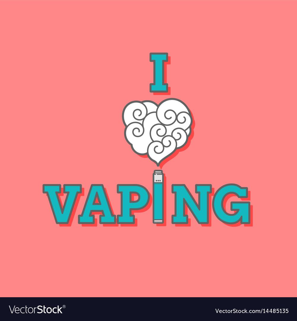 I love vaping vector image