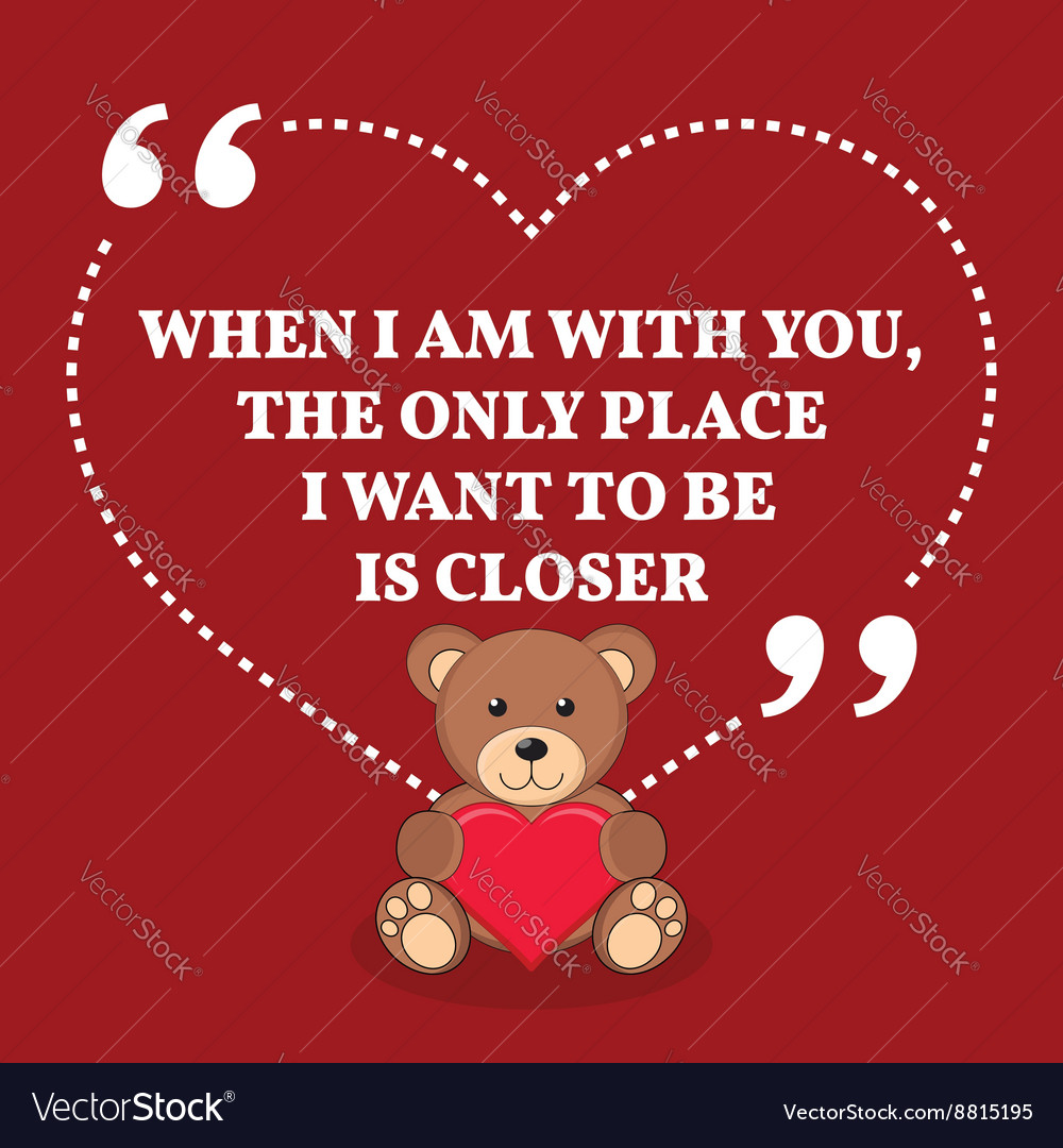 Inspirational love marriage quote When I am with