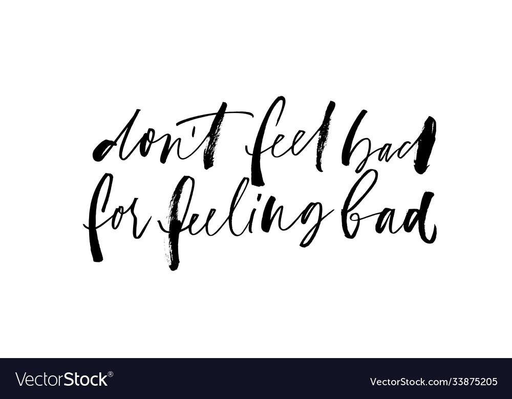 Dont feel bad for feeling bad lettering