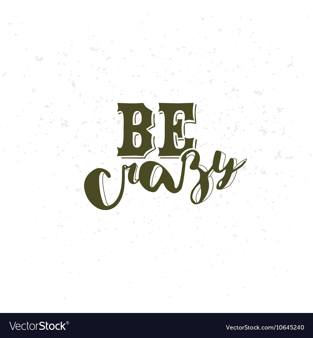 Be Crazy People Quote Concept Royalty Free Vector Image