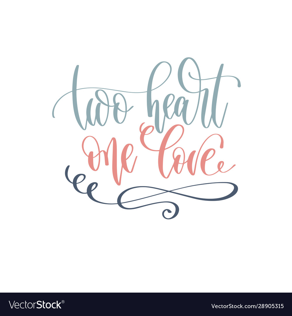 Two heart one love - hand lettering romantic quote