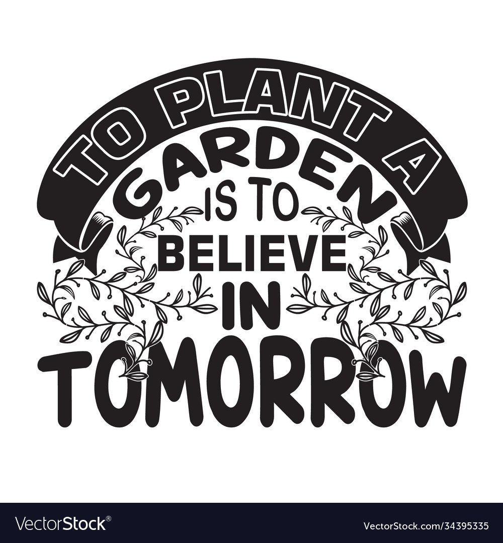 Gardener quotes and slogan good for t-shirt to