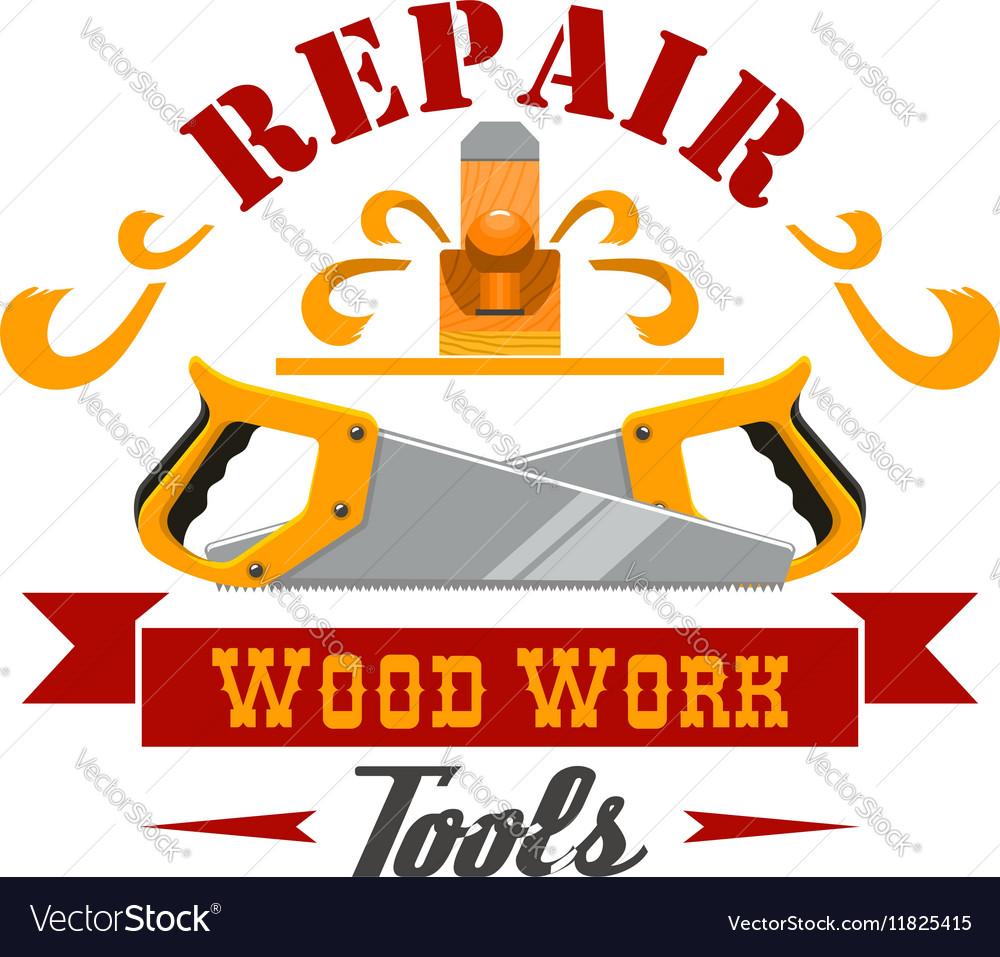Repair And Wood Work Tool Instrument Badge Design Vector Image