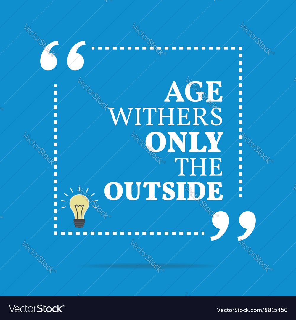 Inspirational Motivational Quote Age Withers Only Vector Image