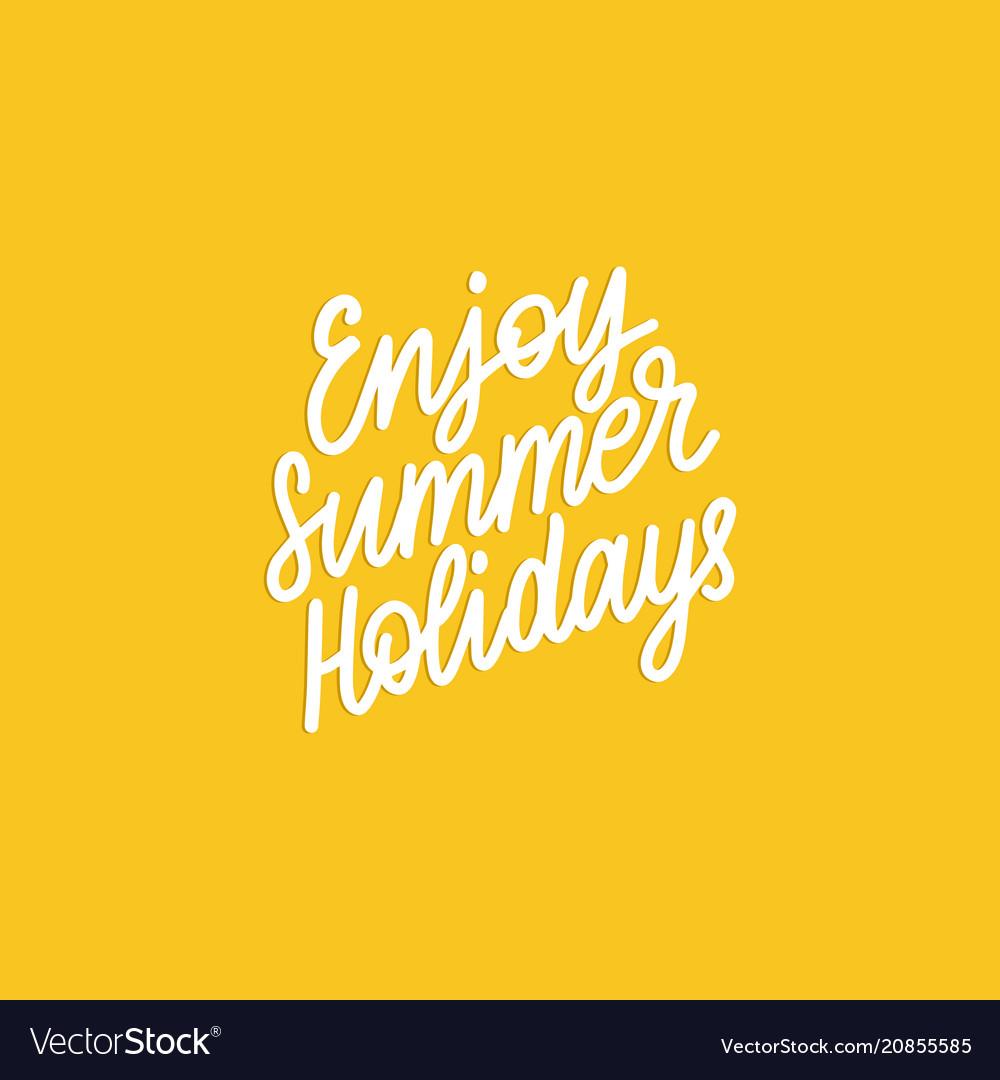 Hand lettering enjoy summer holiday