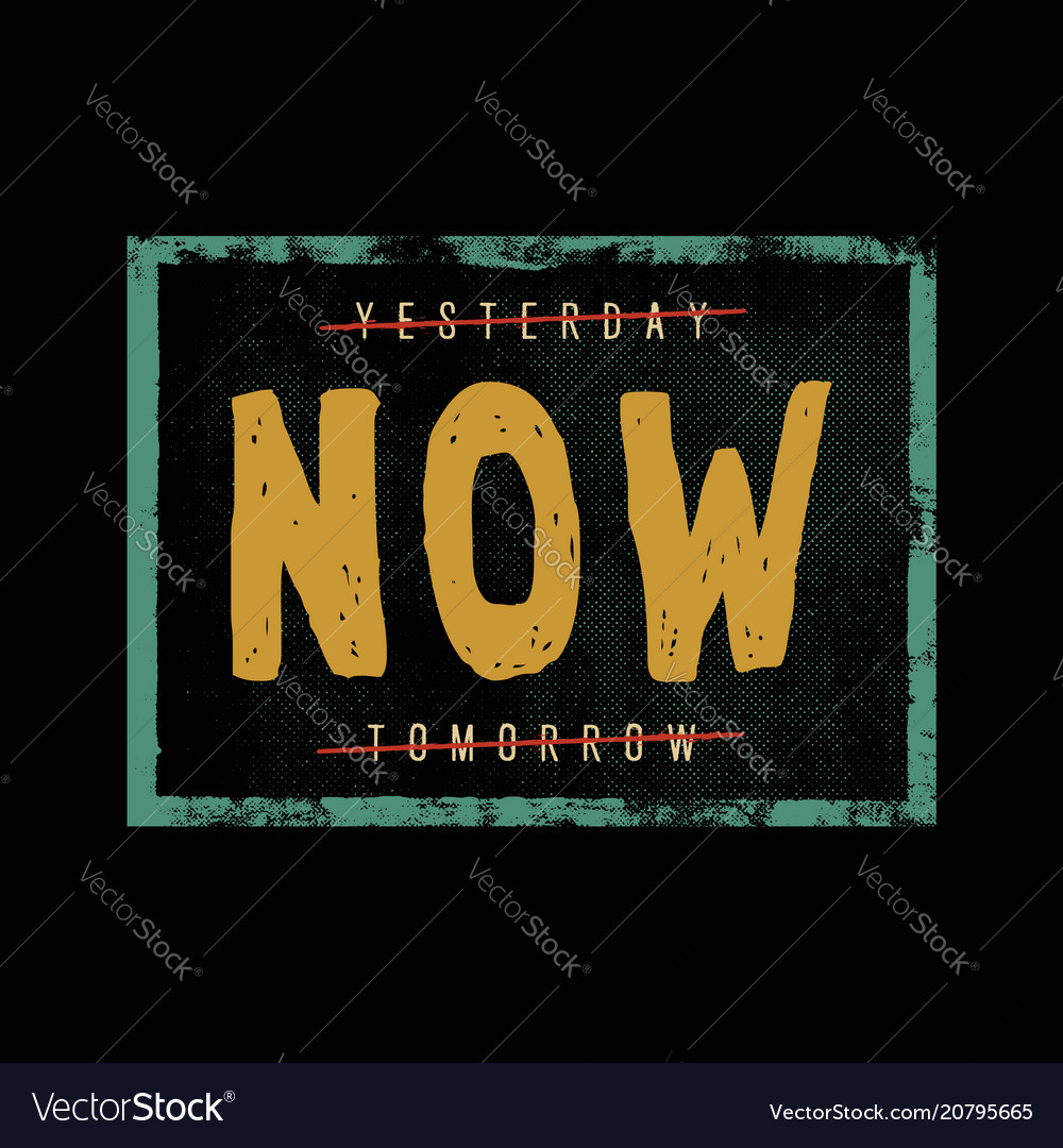 Yesterday now tomorrow motivation quote