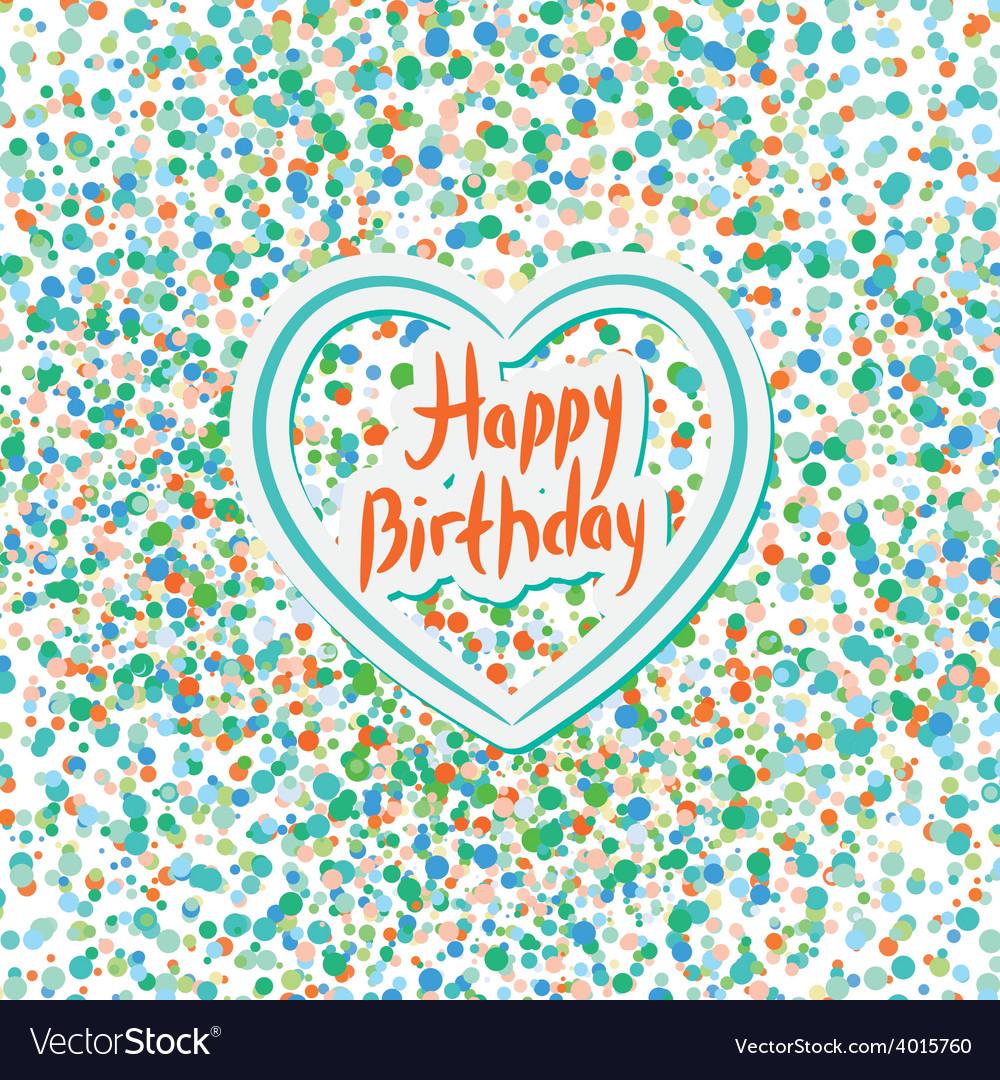 Happy birthday Heart Colored confetti on a white