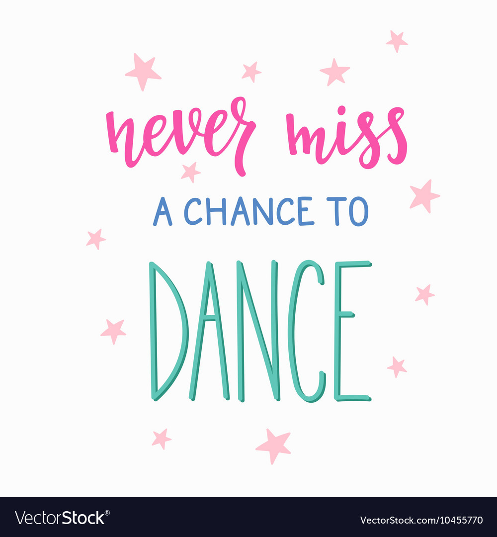 Never miss a chance to dance quote typography