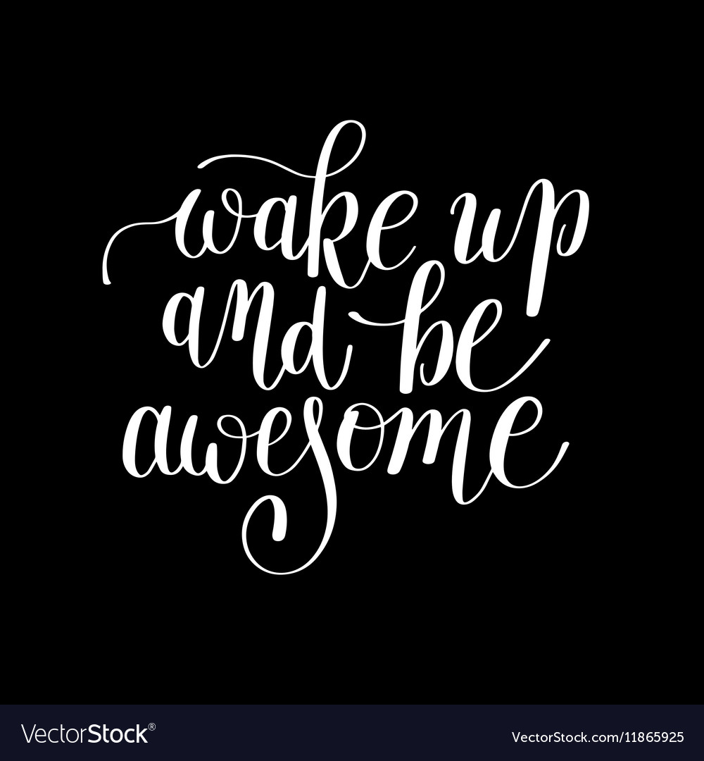 Wake up and be awesome black white handwritten vector image