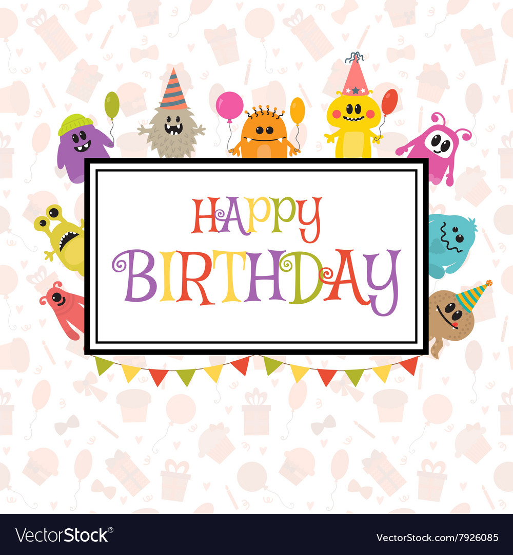 Happy birthday greeting card with funny monsters vector image m4hsunfo