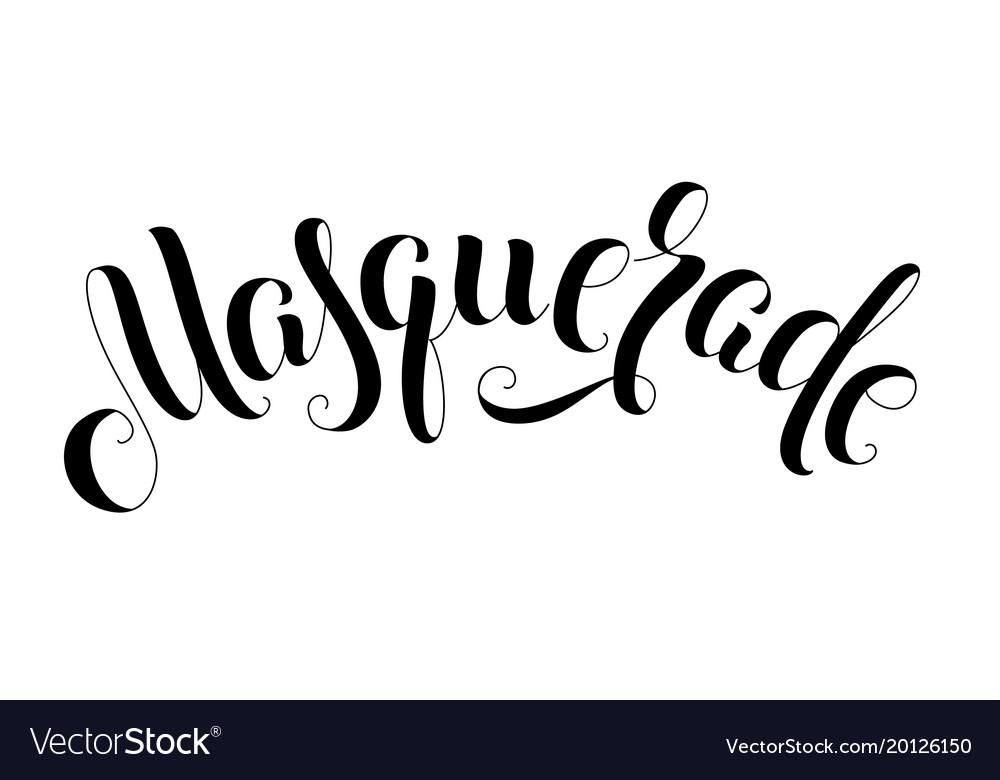 Masquerade handwritten lettering inscription
