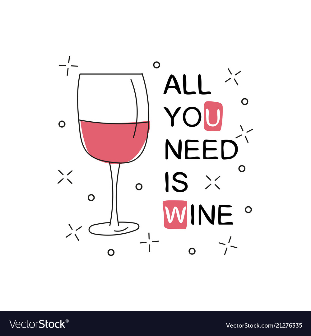 All you need is wine glass with wine on white