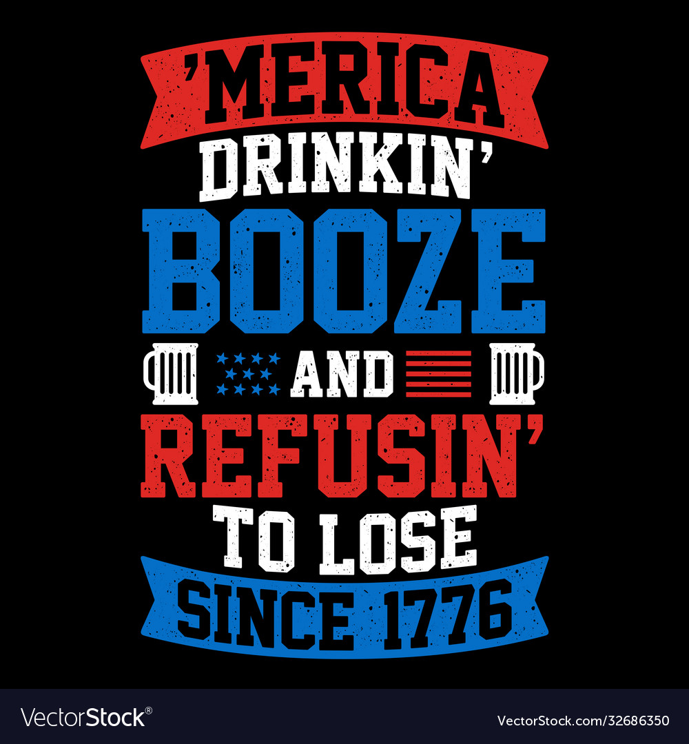 American drinking booze and refusing to lose