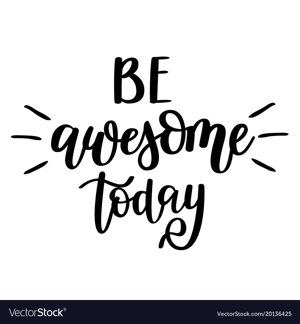 Be Awesome Today Inspirational Lettering Vector Image