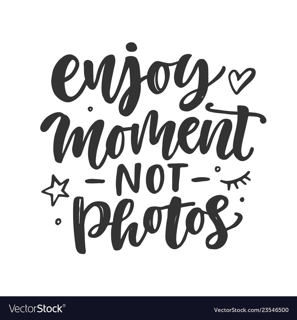 Enjoy moment not photos slogan quote