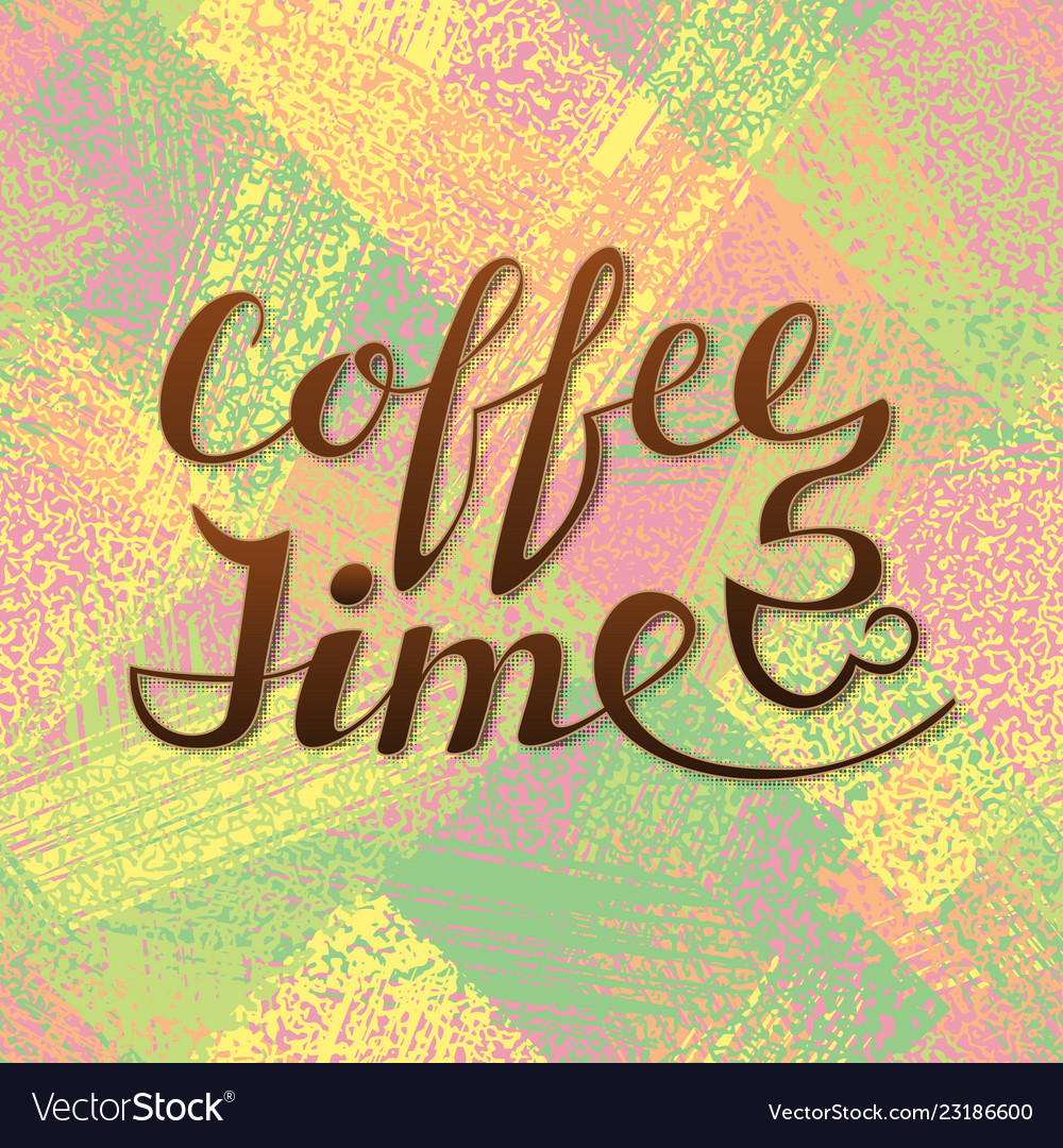 Coffee time lettering handwritten inscription for