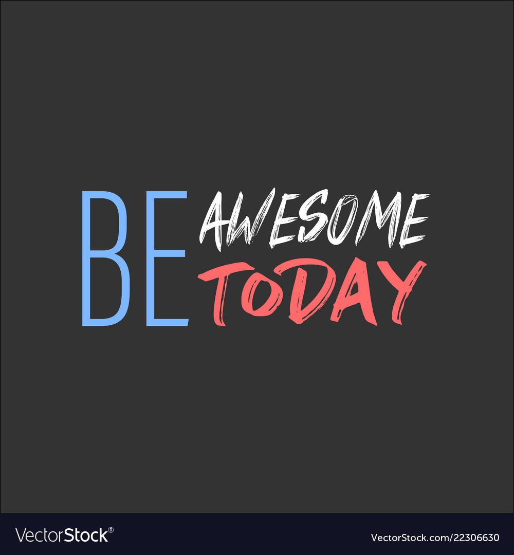 Be awesome today inspiration and motivation quote Vector Image