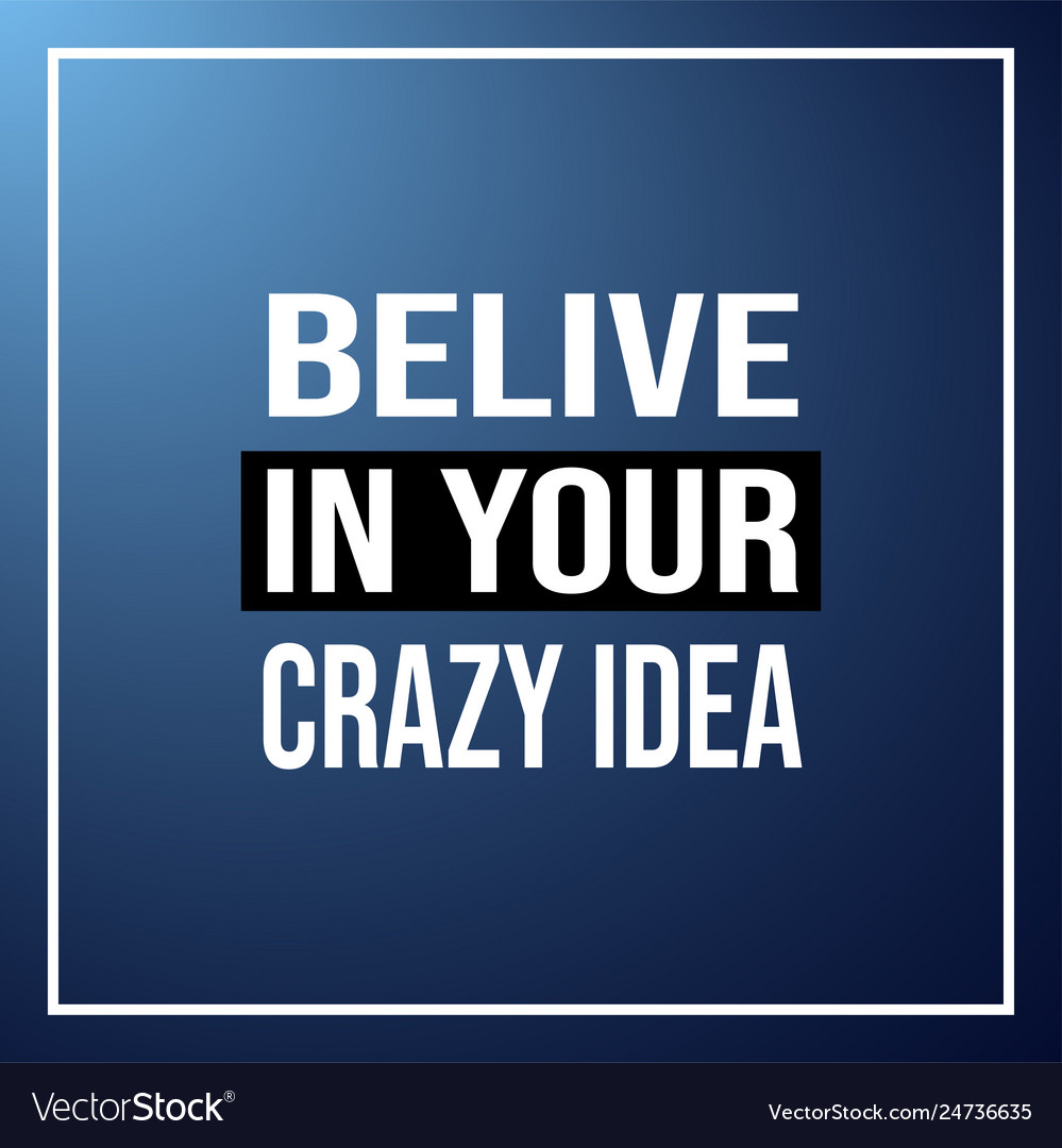 Believe in your crazy idea life quote with modern