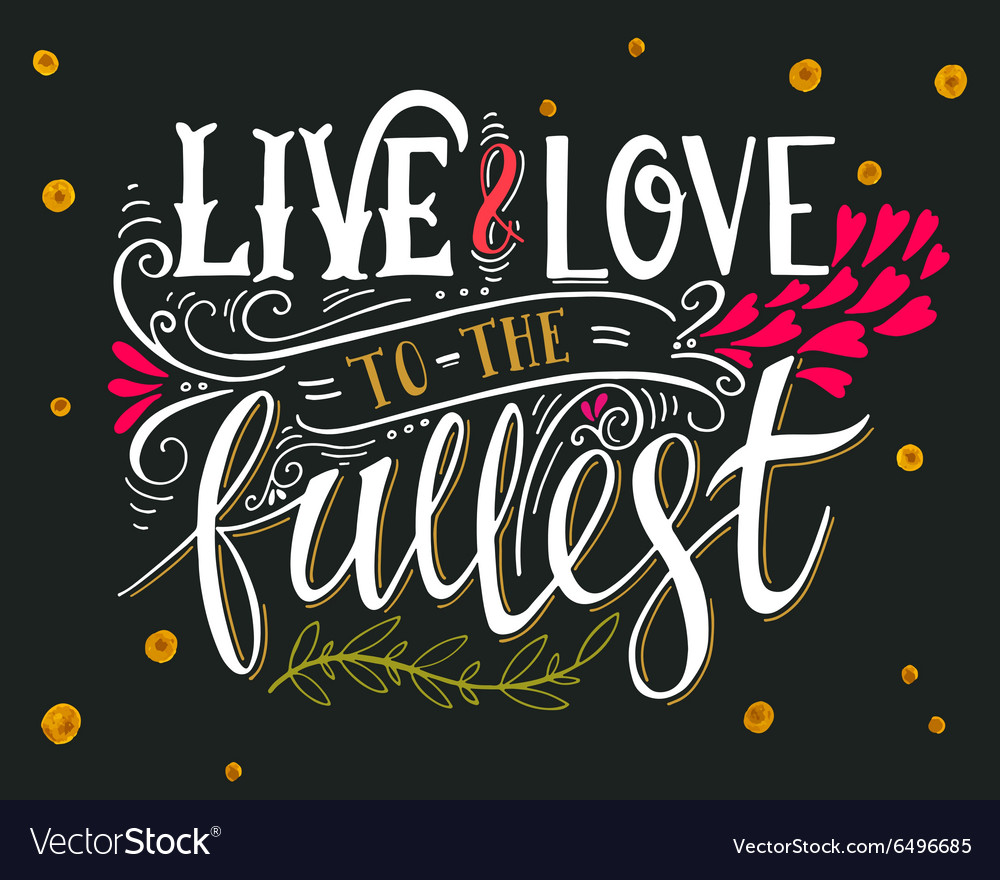 Live And Love To The Fullest Quote Royalty Free Vector Image