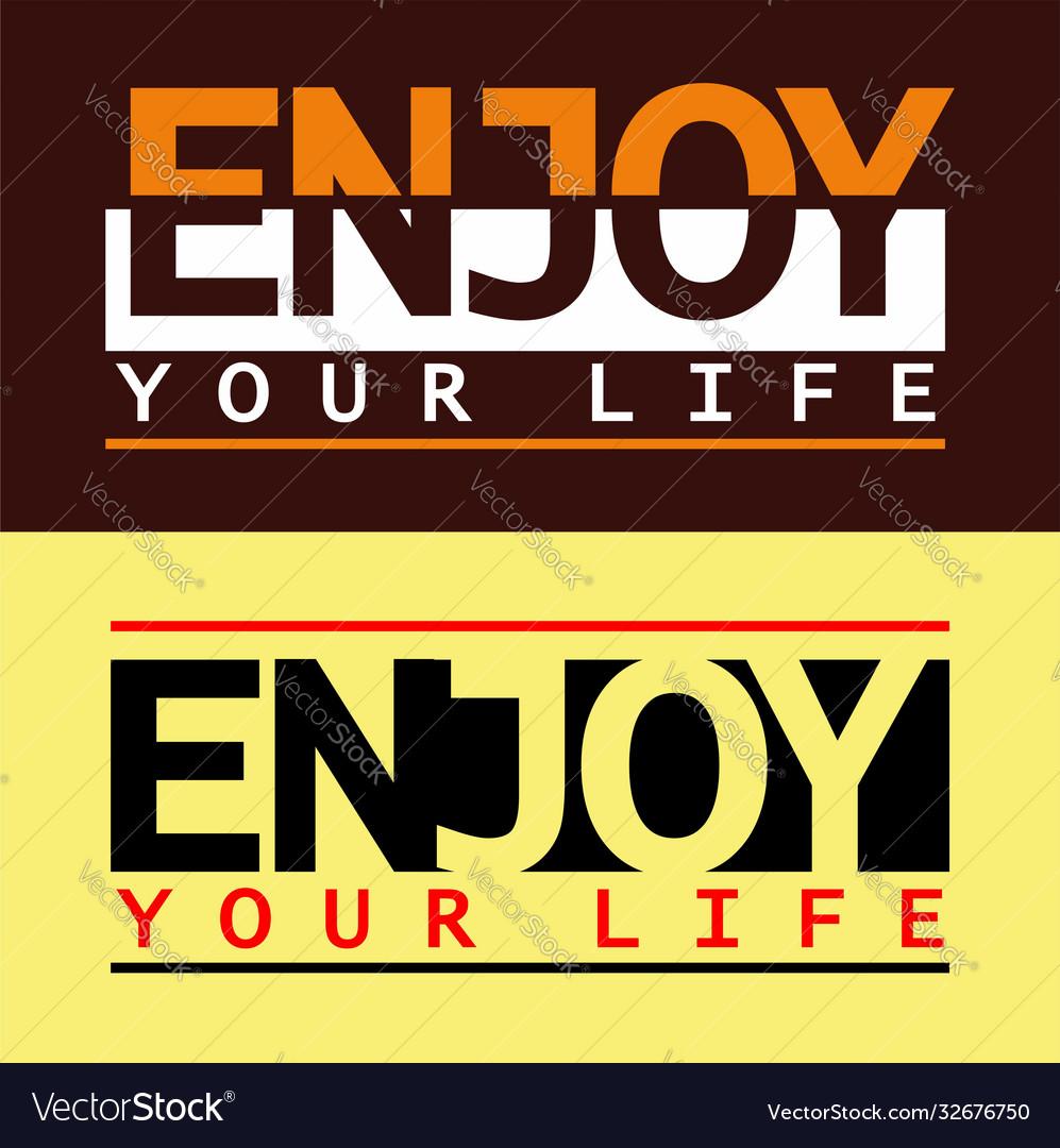 Type enjoy your life