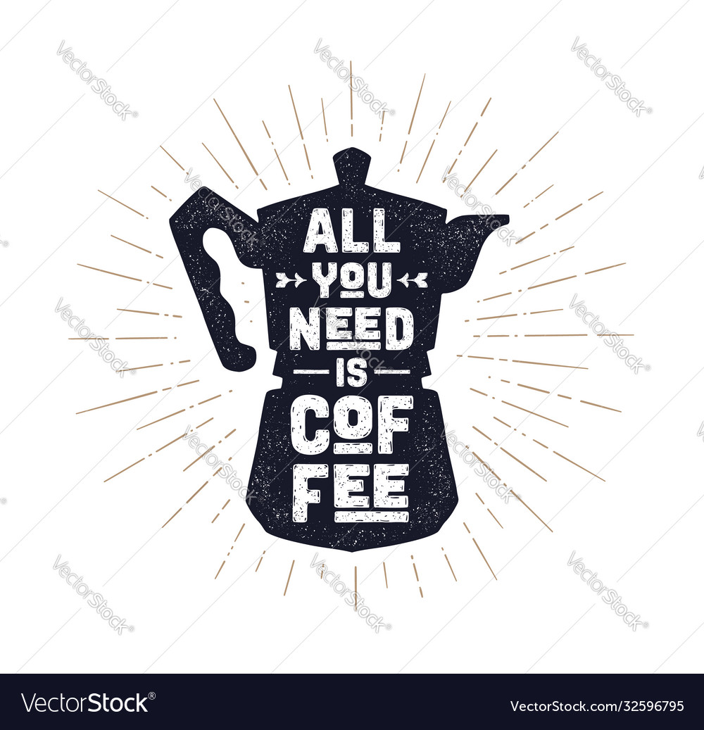 Coffee italian coffee pot with text all you need