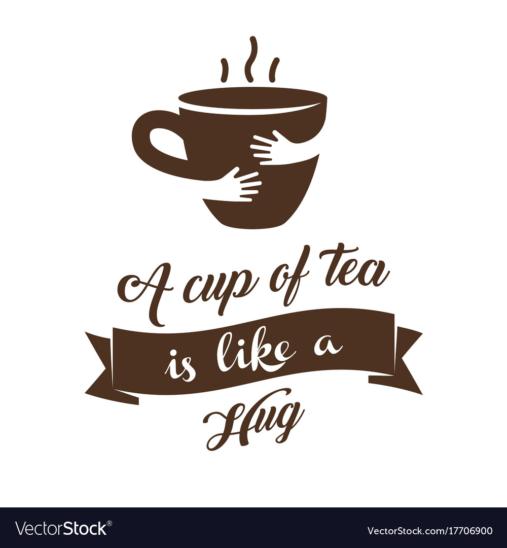A cup of tea is like a hug vector image