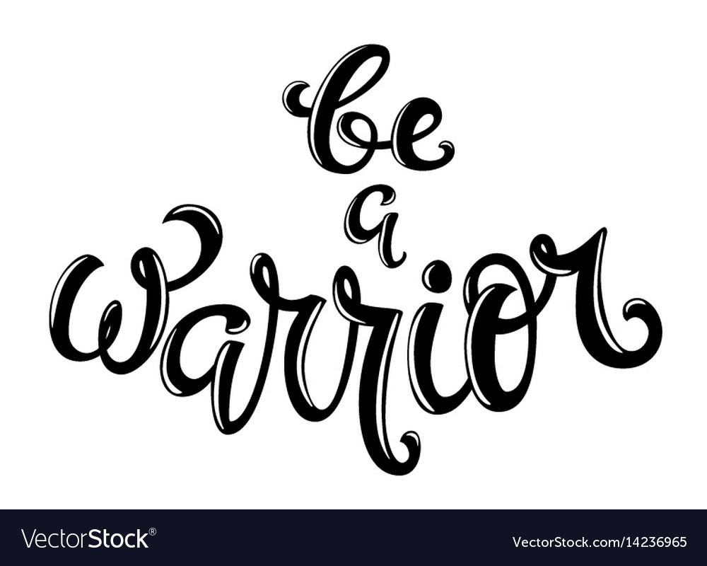Be a warrior hand drawn lettering
