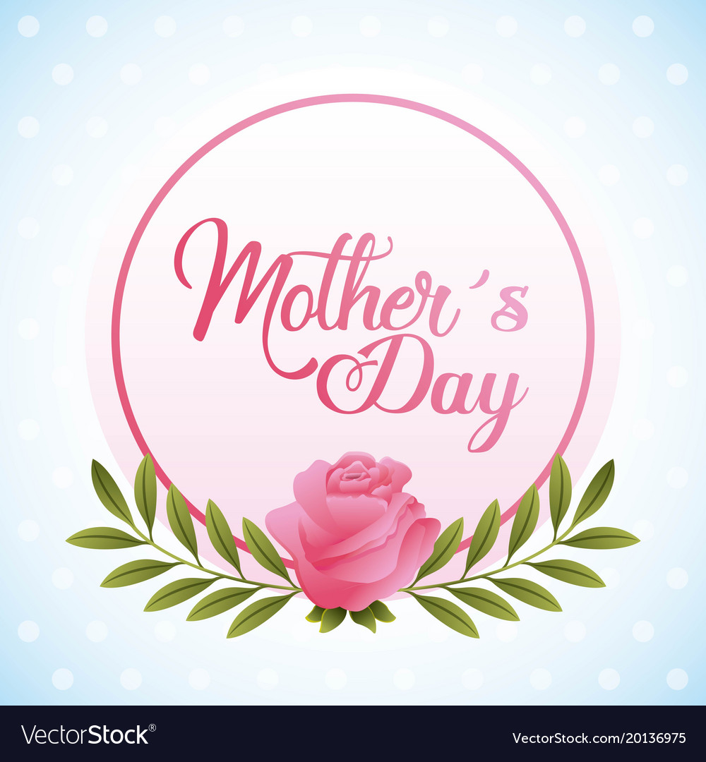 Mothers Day Card In The Round Frame Rose Floral Vector Image