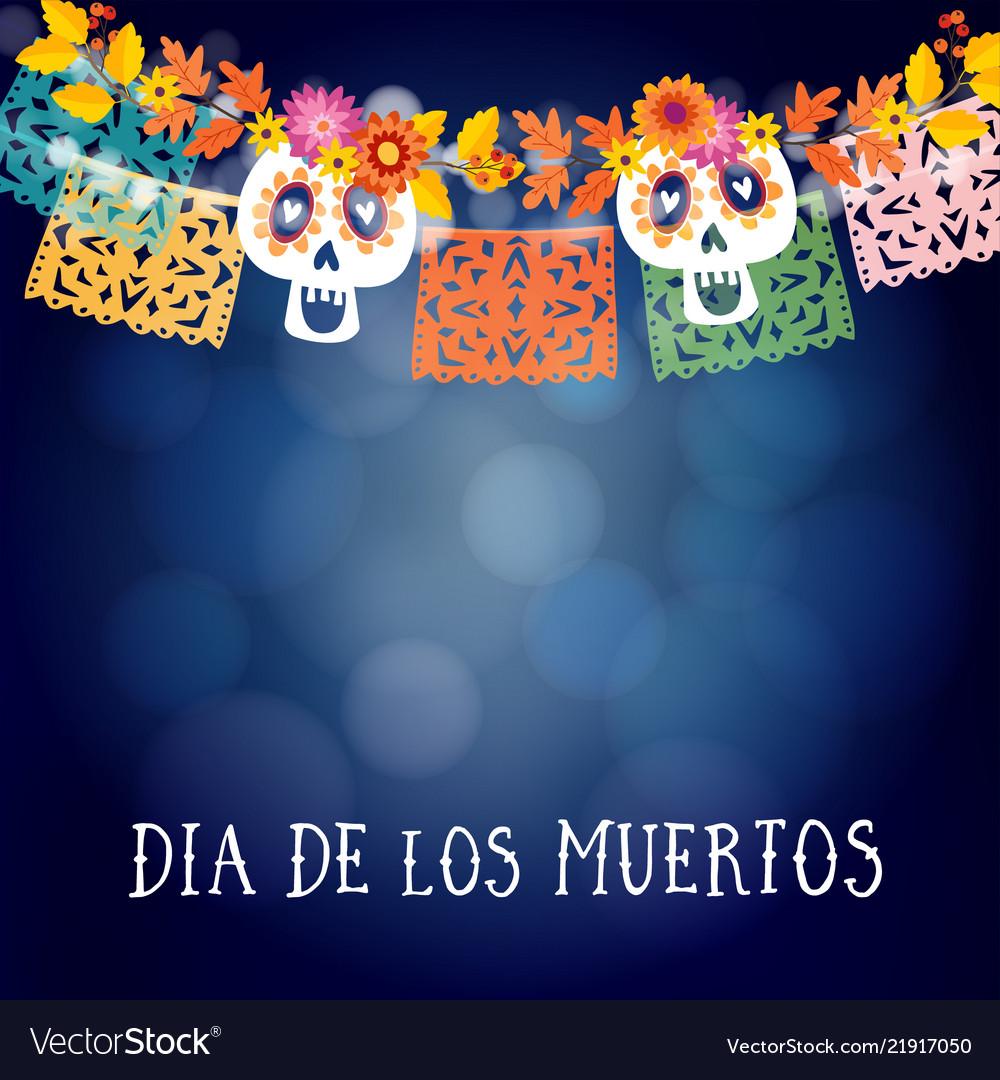 Dia de los muertos mexican day of the dead or