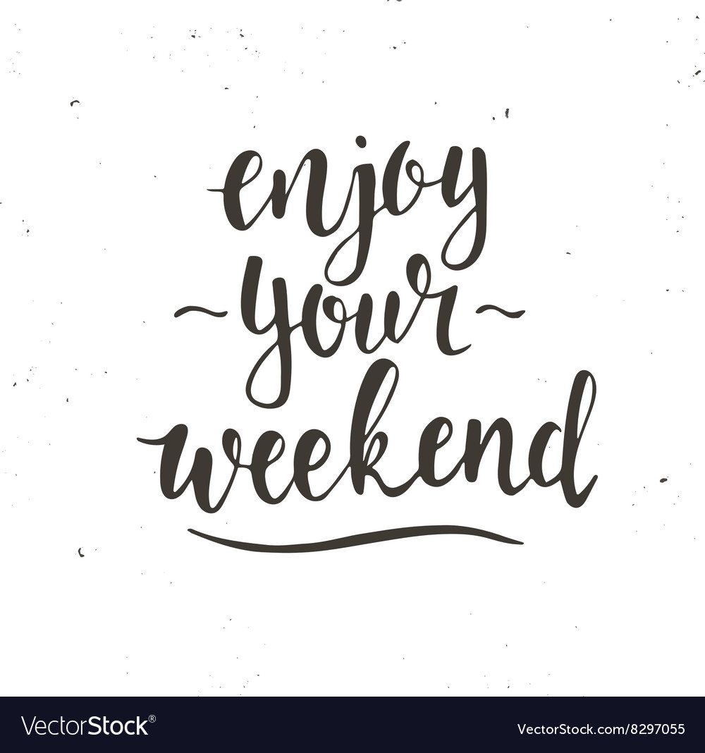 Enjoy Your Weekend Hand Drawn Typography Poster Vector Image On Vectorstock